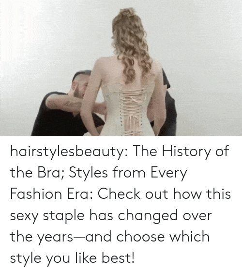Fashion, Sexy, and Tumblr: hairstylesbeauty: The History of the Bra; Styles from Every Fashion Era:  Check out how this  sexy staple has changed over the years—and choose which style you like  best!