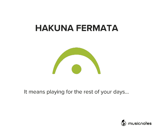 Rest, Means, and For: HAKUNA FERMATA  It means playing for the rest of your days...  musicnotes