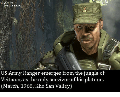 army ranger: HAL  MEMEs.  US Army Ranger emerges from the jungle of  nam, as the only survivor of his platoon.  (March, 1968, Khe San Valley)