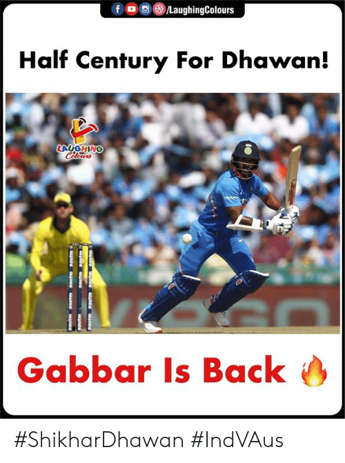 Indianpeoplefacebook, Back, and For: Half Century For Dhawan!  LAUGHING  Gabbar Is Back #ShikharDhawan #IndVAus