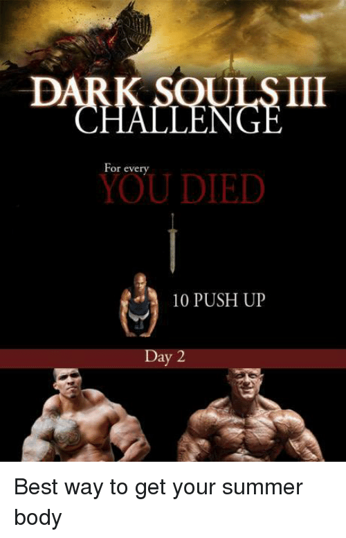 Summer Bodies: HALLENGE  For every  YOU DIED  10 PUSH UP  Day 2 Best way to get your summer body