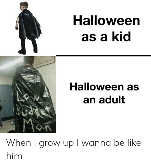 Be Like, Halloween, and Arts: Halloween  as a kid  C 244-C 2  Elevator  Performing Arts Center  Halloween as  an adult  MaR When I grow up I wanna be like him