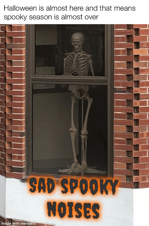 Halloween, Sad, and Spooky: Halloween is almost here and that means  spooky season is almost over  SAD SPOOKY  NOTSES  made with mematic
