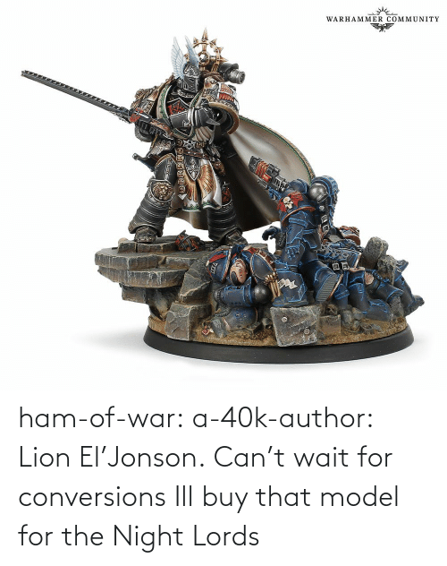 ham: ham-of-war: a-40k-author:    Lion El'Jonson. Can't wait for conversions    Ill buy that model for the Night Lords