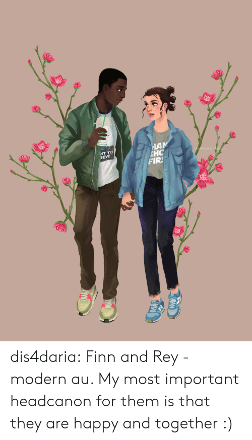 Finn: HAM  SHC  FIRS  NT TO  IEVE  dis 4daria.tumblr.com dis4daria:  Finn and Rey - modern au. My most important headcanon for them is that they are happy and together :)