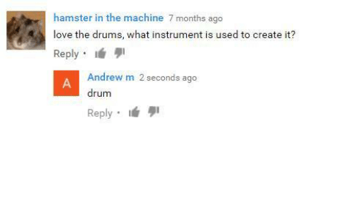 Love, Hamster, and Create: hamster in the machine 7 months ago  love the drums, what instrument is used to create it?  Reply . lá  Andrew m 2 seconds ago  drum  Reply. lá 퀴