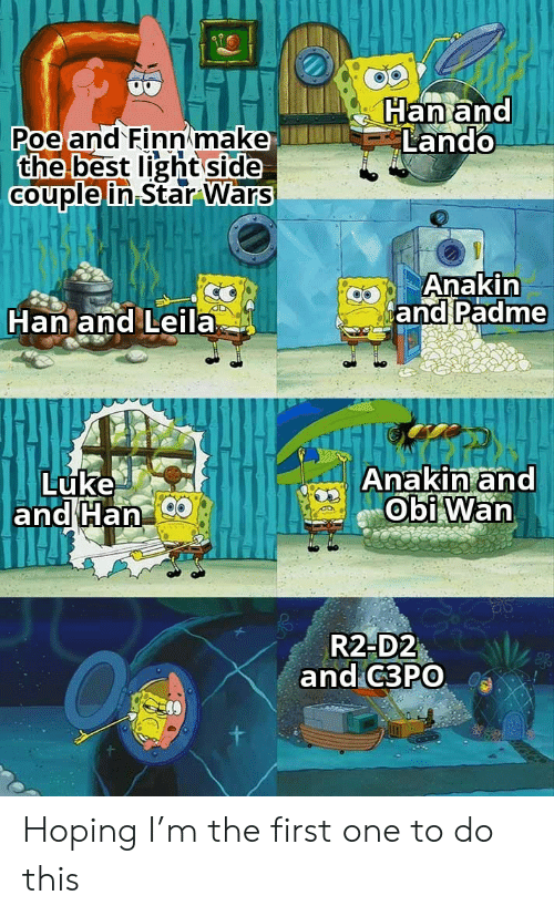Finn, R2-D2, and Star Wars: Han and  Lando  Poe and Finn make  the best light side  Couple in Star Wars  Anakin  and Padme  Han and Leila  Anakin and  Obi Wan  Luke  and Han  R2-D2  and C3PO Hoping I'm the first one to do this