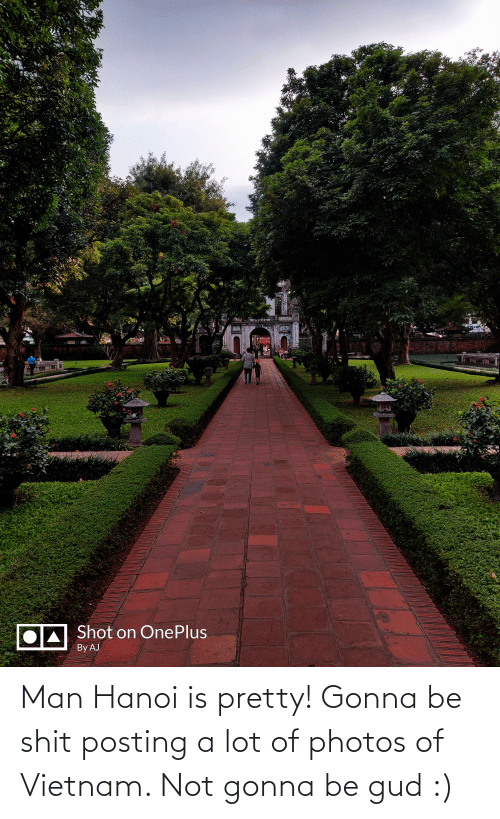 Shit Posting: HAN  NGỌC C  OA Shot on OnePlus  By AJ  ह  হ Man Hanoi is pretty! Gonna be shit posting a lot of photos of Vietnam. Not gonna be gud :)