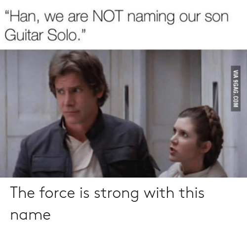"Force Is Strong: ""Han, we are NOT naming our son  Guitar Solo."" The force is strong with this name"