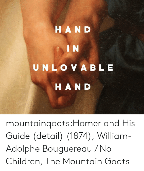 Homer: HAND  IN  UNLO VA BLE  HAND mountainqoats:Homer and His Guide (detail) (1874),William-Adolphe Bouguereau / No Children, The Mountain Goats