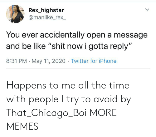 To Me: Happens to me all the time with people I try to avoid by That_Chicago_Boi MORE MEMES