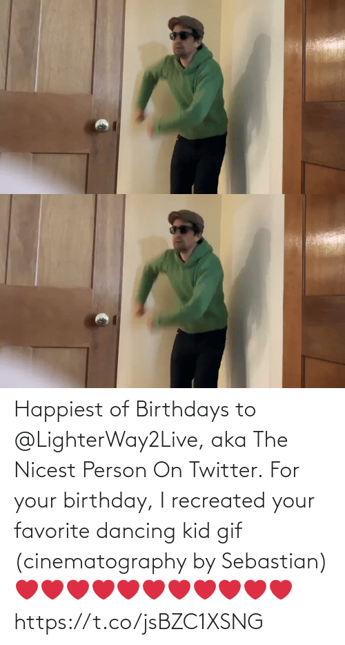 Birthday: Happiest of Birthdays to @LighterWay2Live, aka The Nicest Person On Twitter. For your birthday, I recreated your favorite dancing kid gif (cinematography by Sebastian) ❤️❤️❤️❤️❤️❤️❤️❤️❤️❤️❤️ https://t.co/jsBZC1XSNG
