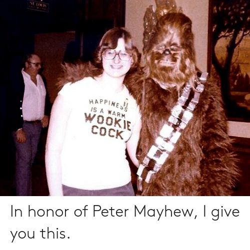 Wooki: HAPPINE  WOOKI  COCK In honor of Peter Mayhew, I give you this.