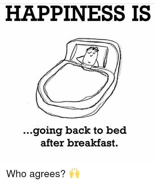 Gym, Breakfast, and Happiness: HAPPINESS IS  ...going back to bed  after breakfast. Who agrees? 🙌