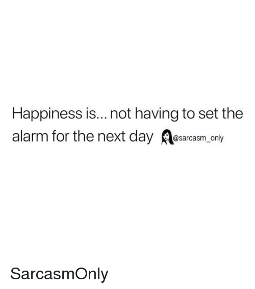 Funny, Memes, and Alarm: Happiness is...not having to set the  alarm for the next day only SarcasmOnly