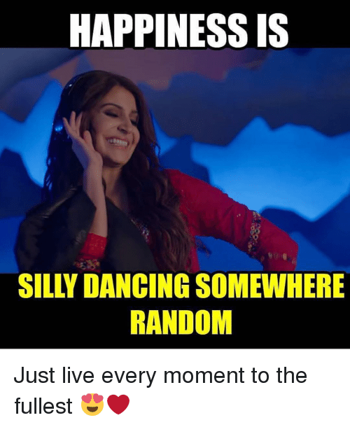 silliness: HAPPINESS IS  SILLY DANCING SOMEWHERE  RANDOM Just live every moment to the fullest 😍❤️