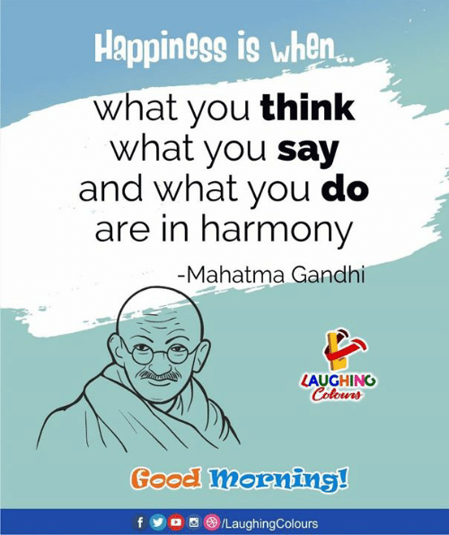 gandhi: Happiness is when  what you think  what you say  and what you do  are in harmony  -Mahatma Gandhi  LAUGHING  olourd  Good mornins!  f  yo  (3) /LaughingColours