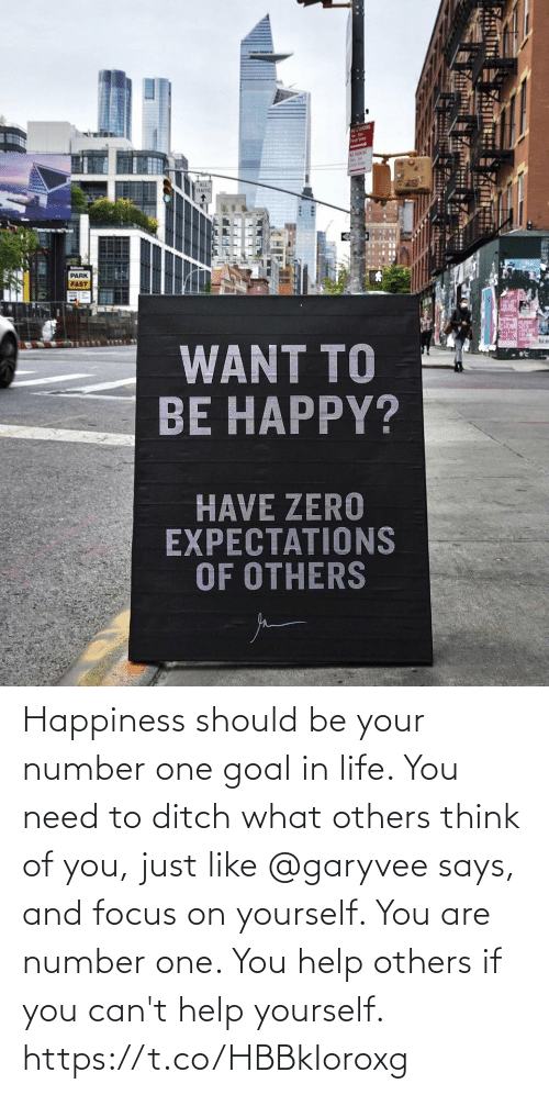 Happiness: Happiness should be your number one goal in life. You need to ditch what others think of you, just like @garyvee says, and focus on yourself.   You are number one. You help others if you can't help yourself. https://t.co/HBBkIoroxg