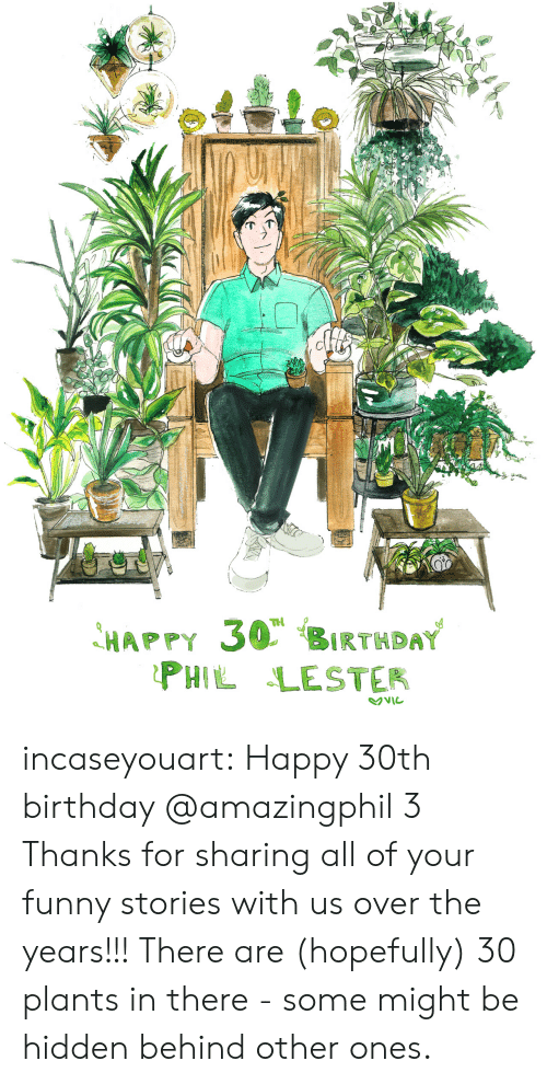 Birthday, Funny, and Target: HAPPY 30','BIRTHDAY  PHIL LESTER incaseyouart:  Happy 30th birthday @amazingphil 3 Thanks for sharing all of your funny stories with us over the years!!! There are (hopefully) 30 plants in there - some might be hidden behind other ones.