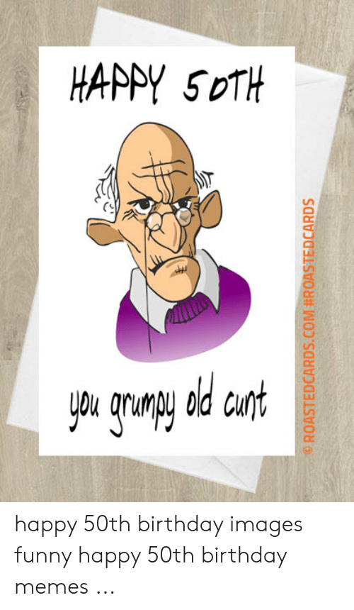 Birthday Funny And Memes HAPPY 50TH You Grumpy Old Cust OROASTEDCARDSCOM