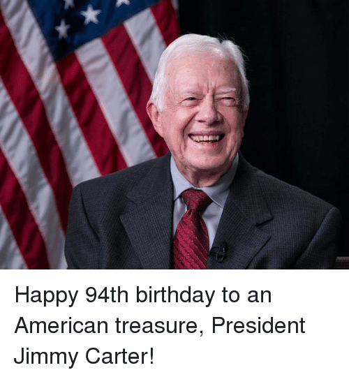 Jimmy Carter: Happy 94th birthday to an American treasure, President Jimmy Carter!