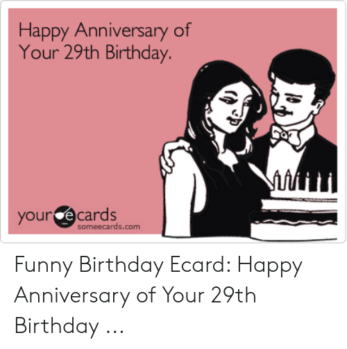 Birthday Funny And Ecards Happy Anniversary Of Your 29th Our Someecards