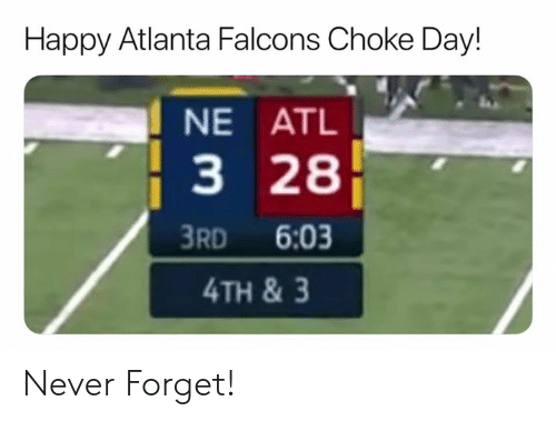 Atlanta Falcons: Happy Atlanta Falcons Choke Day!  NE ATL  3 28  3RD 6:03  4TH &3 Never Forget!