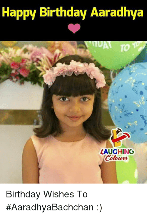 Birthday, Happy Birthday, and Happy: Happy Birthday Aaradhya  TO  LAUGHING  olowrs Birthday Wishes To #AaradhyaBachchan :)