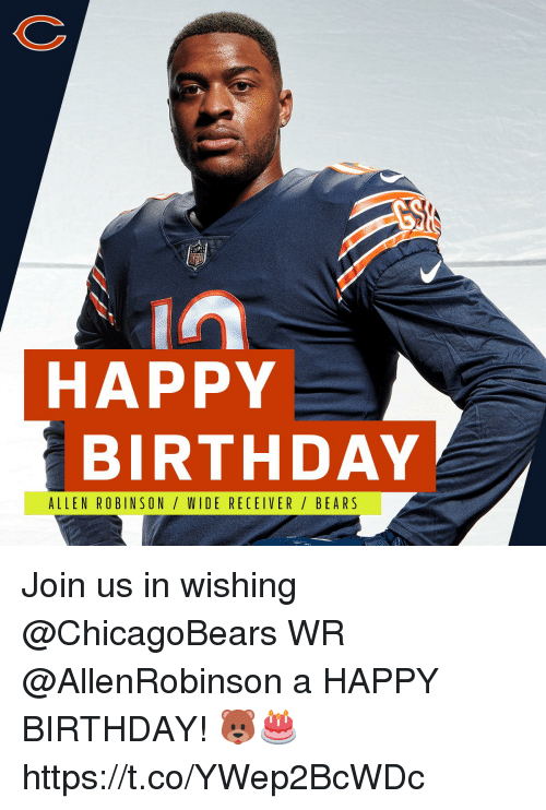 Birthday, Memes, and Happy Birthday: HAPPY  BIRTHDAY  ALLEN ROBINSON/ WIDE RECEIVER/ BEA RS Join us in wishing @ChicagoBears WR @AllenRobinson a HAPPY BIRTHDAY! 🐻🎂 https://t.co/YWep2BcWDc