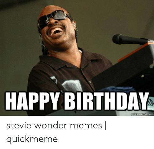 Stevie Wonder Happy Birthday.Happy Birthday Ckmemecom Stevie Wonder Memes Quickmeme
