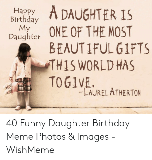 Beautiful Birthday And Funny Happy Daughter ONE OF THE MOST BEAUTIFUL GIFTS