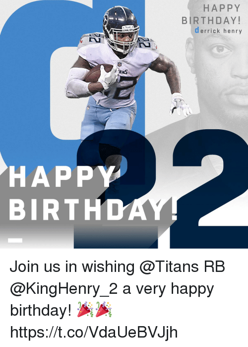 Birthday, Derrick Henry, and Memes: HAPPY  BIRTHDAY!  derrick henry  HAPPY  BIRTHD Join us in wishing @Titans RB @KingHenry_2 a very happy birthday! 🎉🎉 https://t.co/VdaUeBVJjh