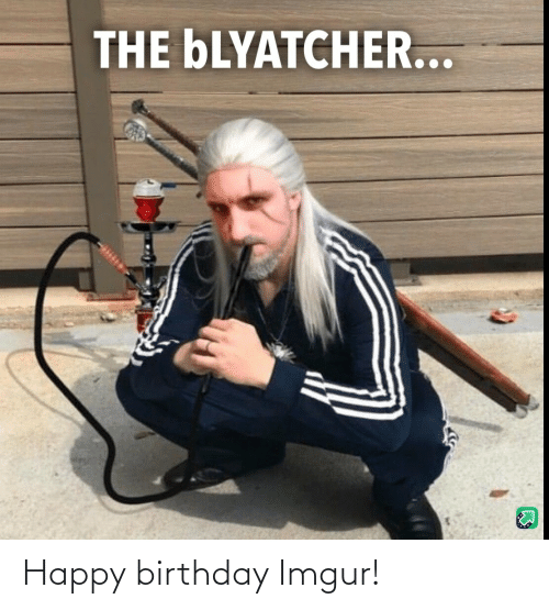 Happy Birthday: Happy birthday Imgur!