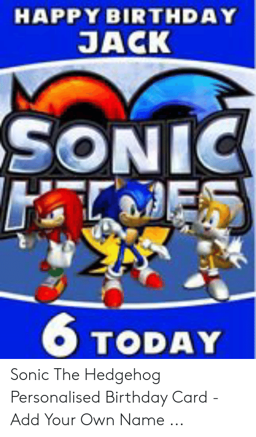 Happy Birthday Jack Dinos Today Sonic The Hedgehog Personalised Birthday Card Add Your Own Name Birthday Meme On Awwmemes Com