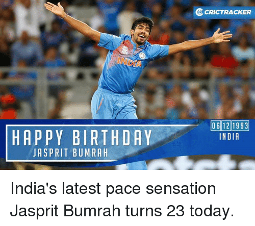 sensationalism: HAPPY BIRTHDAY  JAS PRIT BUMRAH  OcRICTRACKER  OG 121993  INDIA India's latest pace sensation Jasprit Bumrah turns 23 today.