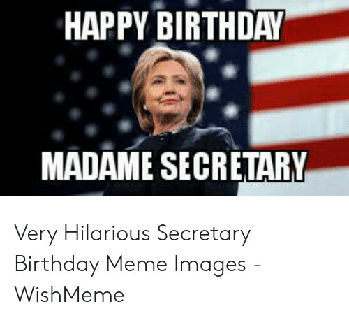 Wishmeme: HAPPY BIRTHDAY  MADAME SE CRETARY Very Hilarious Secretary Birthday Meme Images - WishMeme