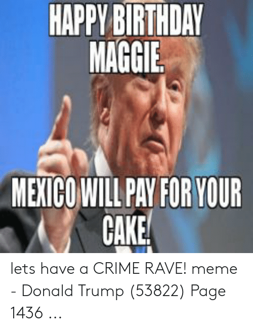 Happy Birthday Maggie Mexico Will Pay For Your Cake Lets Have A
