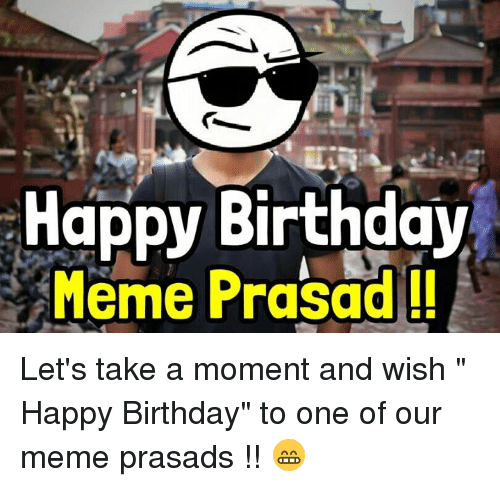 "Birthday, Meme, and Memes: Happy Birthday  Meme Prasad Let's take a moment and wish "" Happy Birthday"" to one of our meme prasads !! 😁"