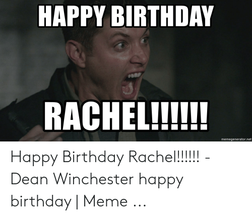 Happy Birthday Memegeneratornet Happy Birthday Rachel Dean