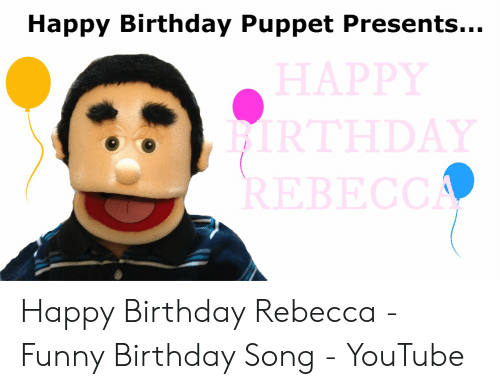 Happy Birthday Puppet Presents Happy Birthday Rebecca