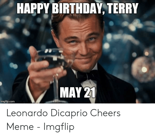Dicaprio Cheers: HAPPY BIRTHDAY, TERRY  MAY 2  imgflip.com Leonardo Dicaprio Cheers Meme - Imgflip