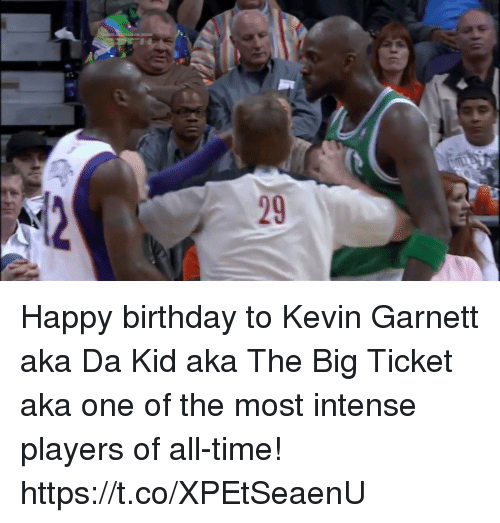 Birthday, Memes, and Kevin Garnett: Happy birthday to Kevin Garnett aka Da Kid aka The Big Ticket aka one of the most intense players of all-time! https://t.co/XPEtSeaenU