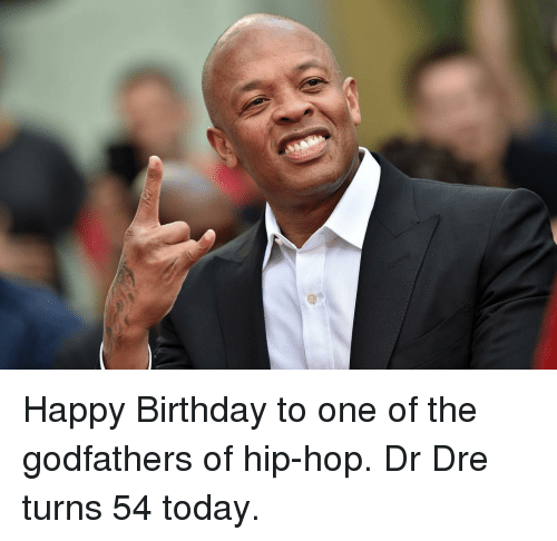 Dr. Dre: Happy Birthday to one of the godfathers of hip-hop. Dr Dre turns 54 today.