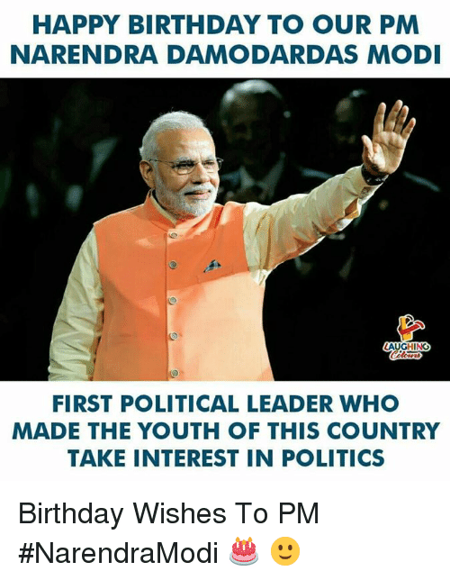 birthday wishes: HAPPY BIRTHDAY TO OUR PM  NARENDRA DAMODARDAS MOD  AUGHING  FIRST POLITICAL LEADER WHO  MADE THE YOUTH OF THIS COUNTRY  TAKE INTEREST IN POLITICS Birthday Wishes To PM #NarendraModi 🎂 🙂
