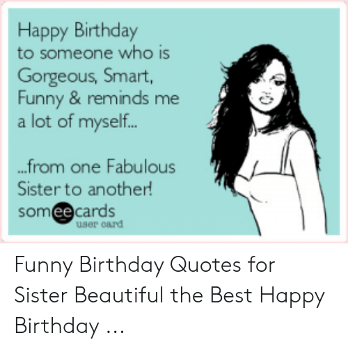 happy birthday to someone who is gorgeous smart funny