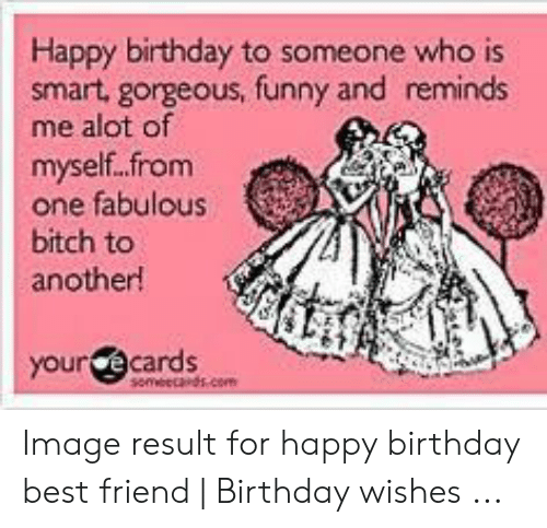 Best Friend Birthday And Bitch Happy To Someone Who Is Smart