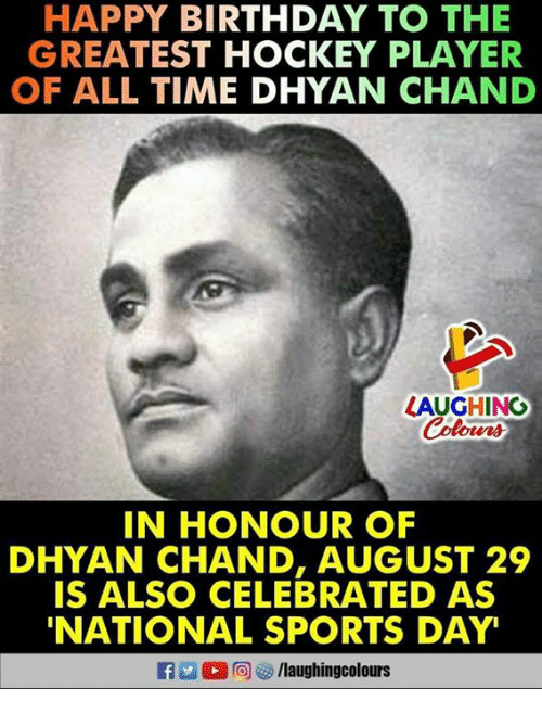 Sportsing: HAPPY BIRTHDAY TO THE  GREATEST HOCKEY PLAYER  OF ALL TIME DHYAN CHAND  LAUGHING  IN HONOUR OF  DHYAN CHAND, AUGUST 29  IS ALSO CELEBRATED AS  NATIONAL SPORTS DAY  f/laughingcolours