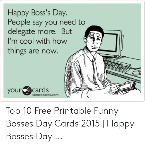image about Happy Boss's Day Cards Printable named Satisfied Bosss Working day Humans Say Yourself Want in direction of Delegate A lot more nevertheless M