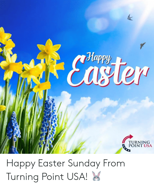 turning point: Happy  Caster  TURNING  POINT USA Happy Easter Sunday From Turning Point USA! 🐰