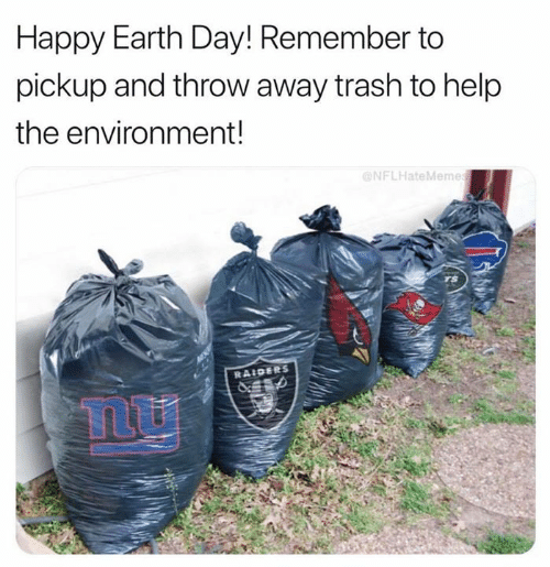Earth Day: Happy Earth Day! Remember to  pickup and throw away trash to help  the environment!  NFLHateMeme  RAIDERS  Tmu